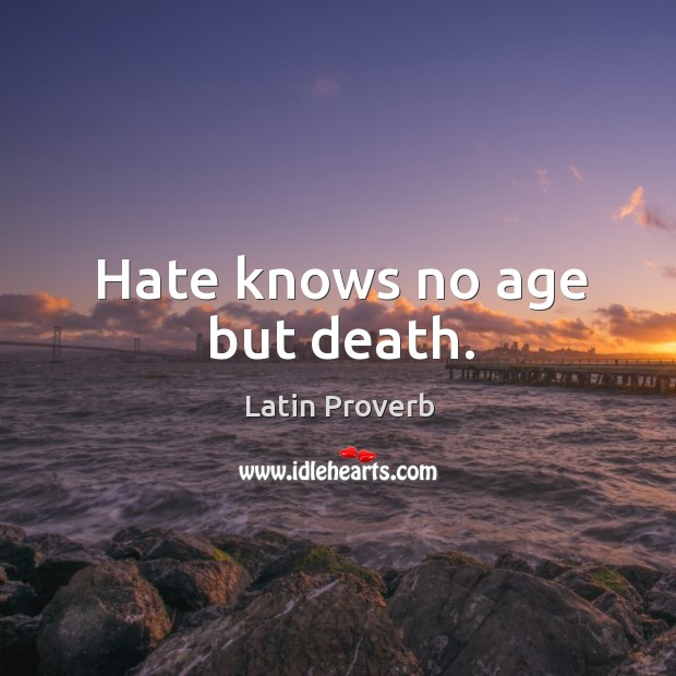 Hate knows no age but death. Image