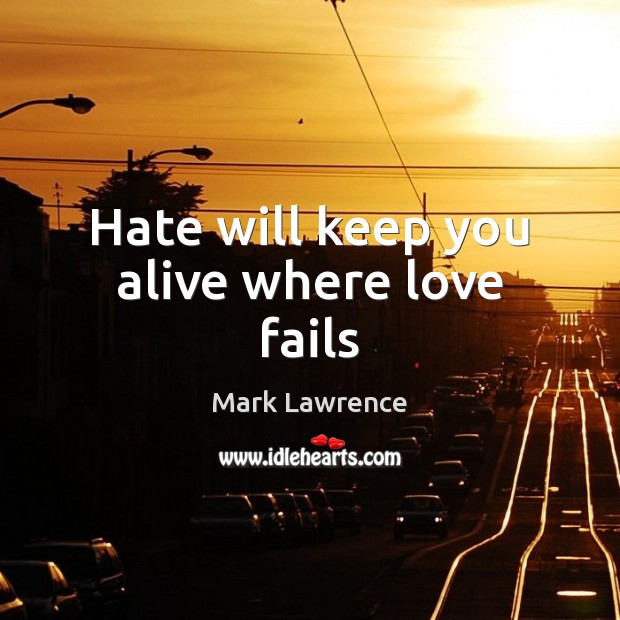 Mark Lawrence Picture Quote image saying: Hate will keep you alive where love fails