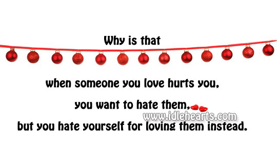But You Hate Yourself For Loving Them Instead.