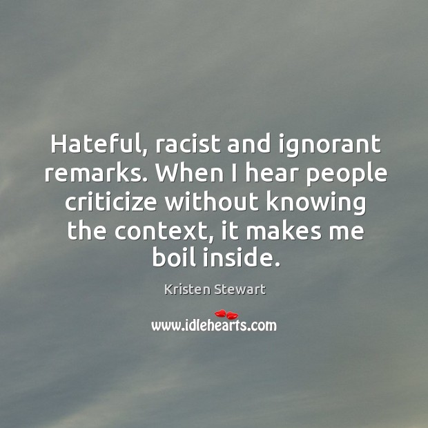 Hateful, racist and ignorant remarks. When I hear people criticize without knowing Image