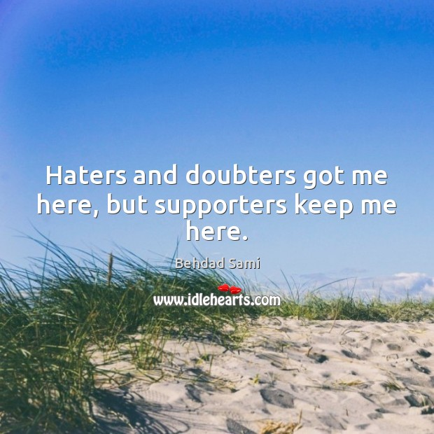 Image, Haters and doubters got me here, but supporters keep me here.