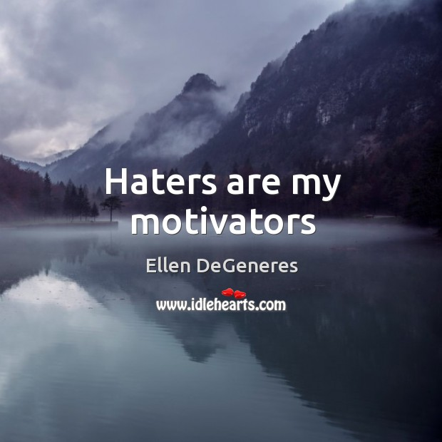 Haters are my motivators Image