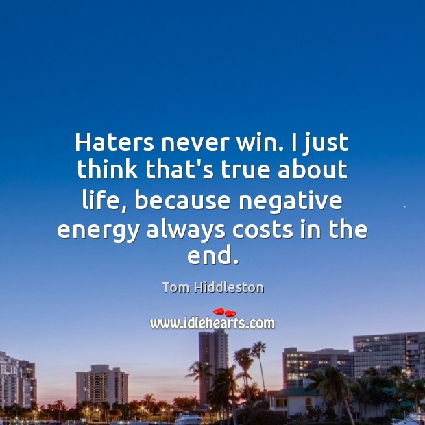 Haters never win. I just think that's true about life, because negative Image