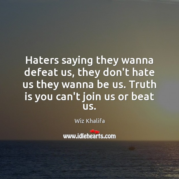 Haters saying they wanna defeat us, they don't hate us they wanna Image