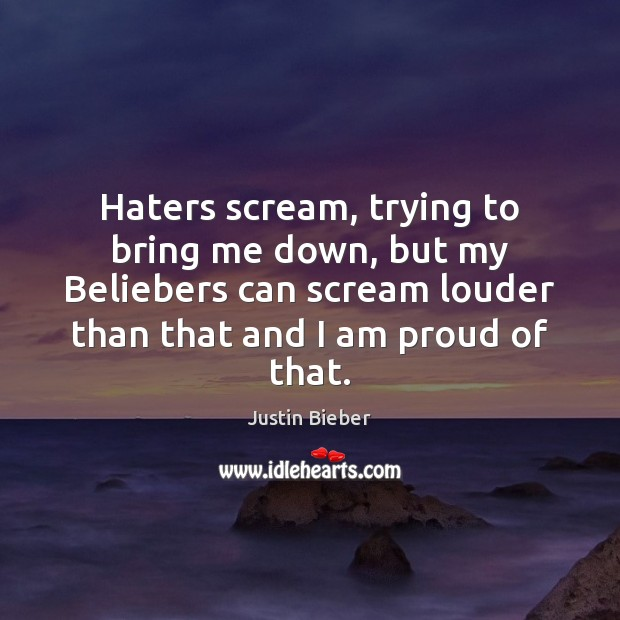 Image, Haters scream, trying to bring me down, but my Beliebers can scream