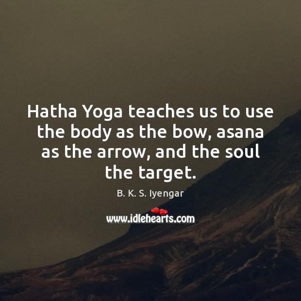 Image, Hatha Yoga teaches us to use the body as the bow, asana