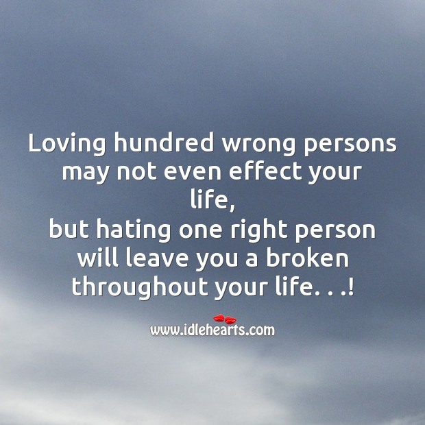 Hating one right person will leave you a broken throughout your life Broken Heart Messages Image