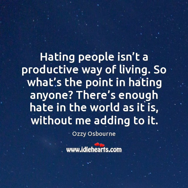 Hating people isn't a productive way of living. So what's Image