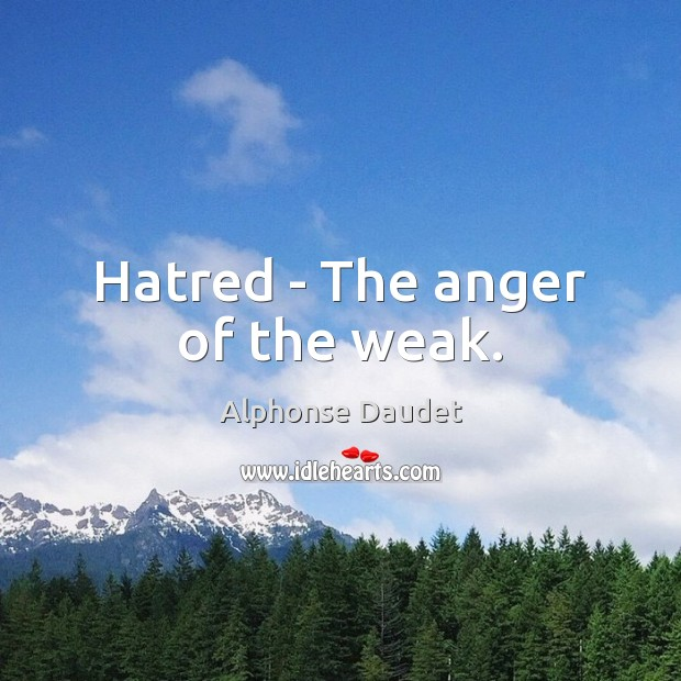Image, Hatred – The anger of the weak.