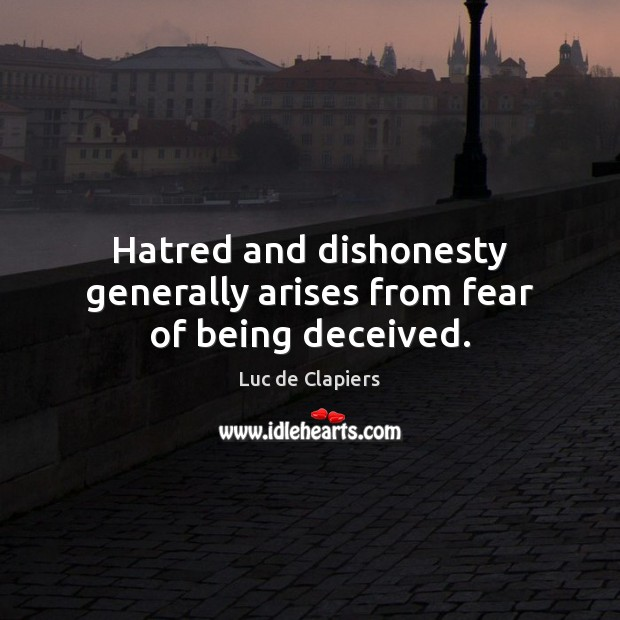 Hatred and dishonesty generally arises from fear of being deceived. Luc de Clapiers Picture Quote