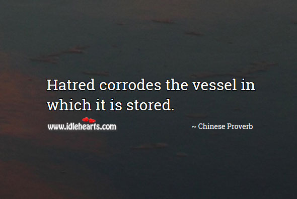Image, Hatred corrodes the vessel in which it is stored.