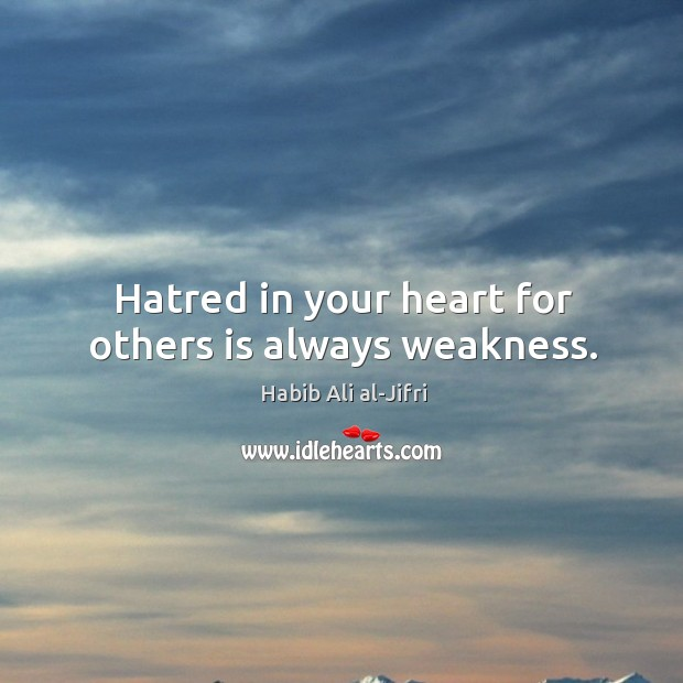 Image, Hatred in your heart for others is always weakness.