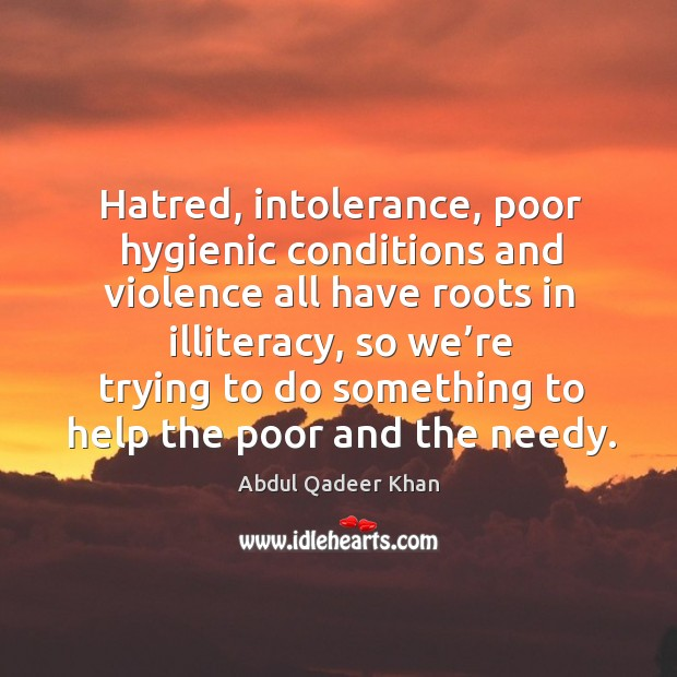 Image, Hatred, intolerance, poor hygienic conditions and violence all have roots in illiteracy