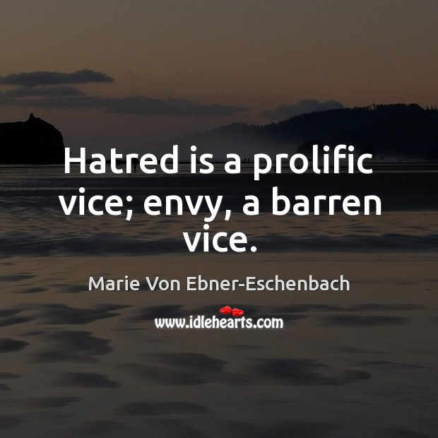 Hatred is a prolific vice; envy, a barren vice. Image