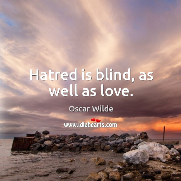 Hatred is blind, as well as love. Image