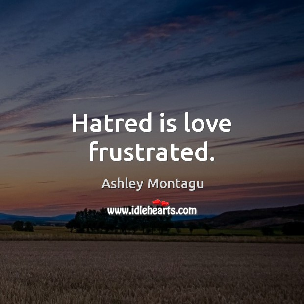 Image, Hatred is love frustrated.