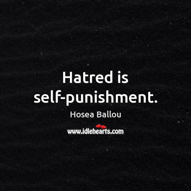 Hatred is self-punishment. Image