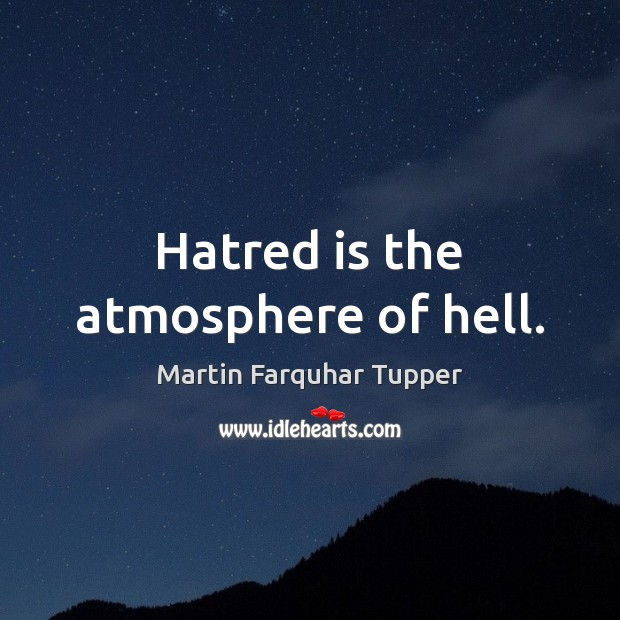 Hatred is the atmosphere of hell. Image