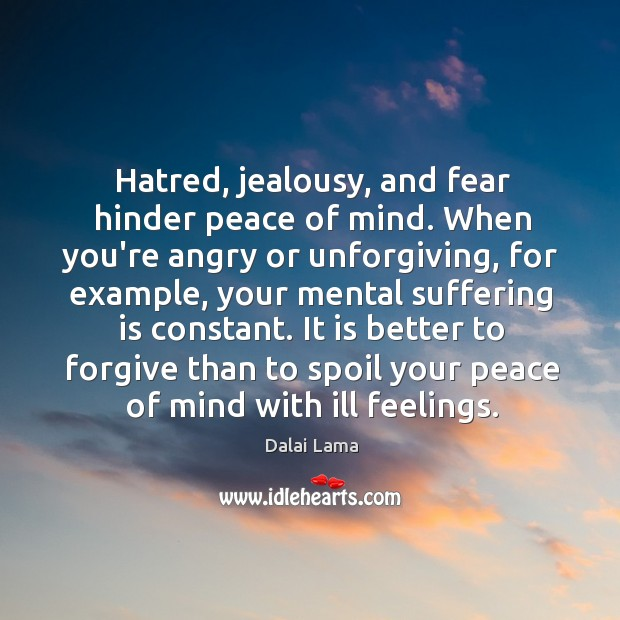 Hatred, jealousy, and fear hinder peace of mind. When you're angry or Image