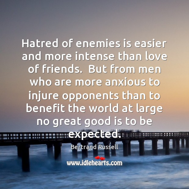 Hatred of enemies is easier and more intense than love of friends. Image