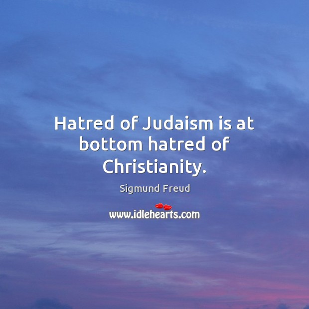Image, Hatred of Judaism is at bottom hatred of Christianity.