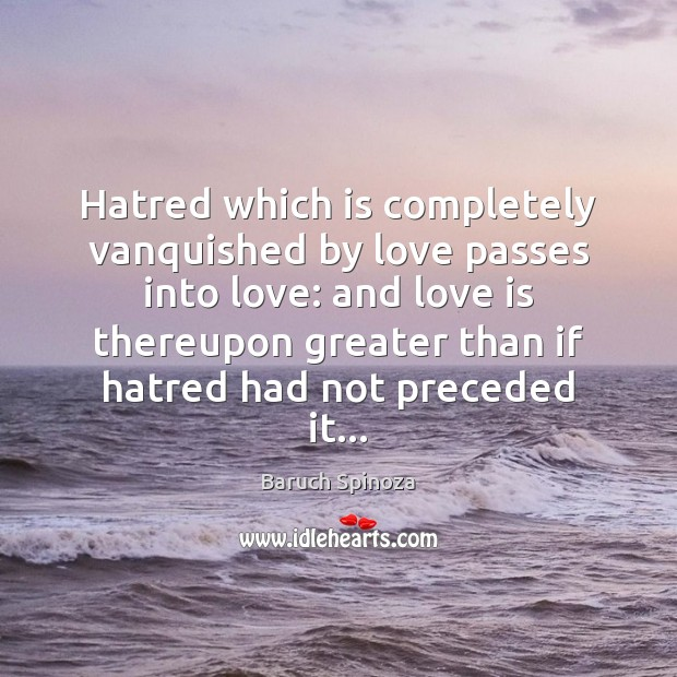Hatred which is completely vanquished by love passes into love: and love Image