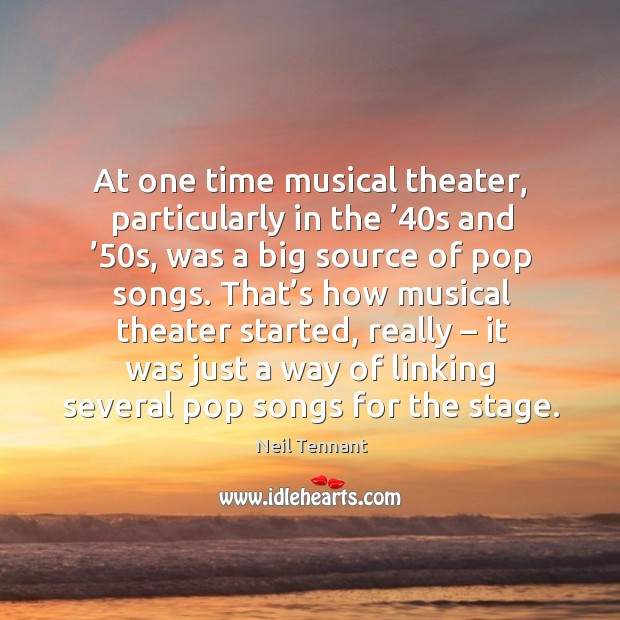 Hat's how musical theater started, really – it was just a way of linking several pop songs for the stage. Image