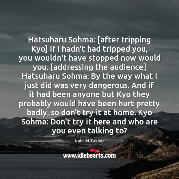Image, Hatsuharu Sohma: [after tripping Kyo] If I hadn't had tripped you, you