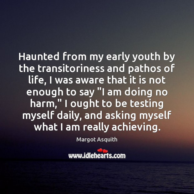 Haunted from my early youth by the transitoriness and pathos of life, Margot Asquith Picture Quote