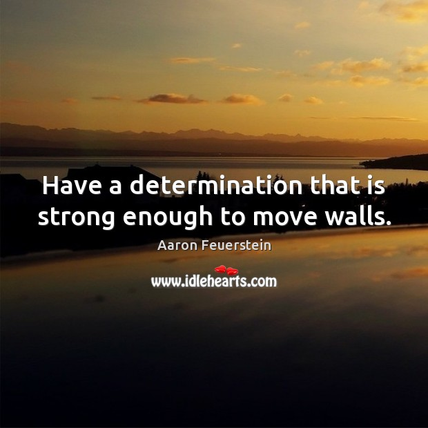 Image, Have a determination that is strong enough to move walls.