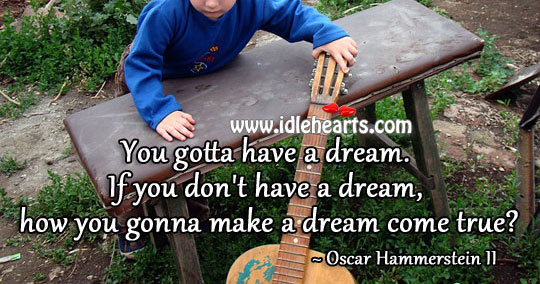 You gotta have a dream. Image