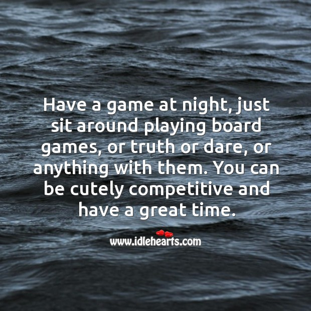 Image, Have a game at night, just sit around playing board games, or truth or dare, or anything with them.