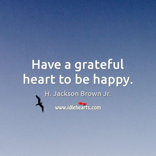 Have a grateful heart to be happy. H. Jackson Brown Jr. Picture Quote
