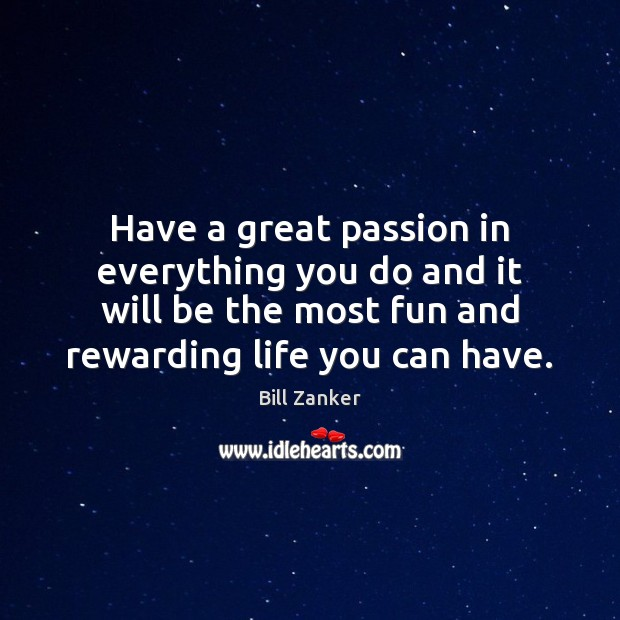 Image, Have a great passion in everything you do and it will be