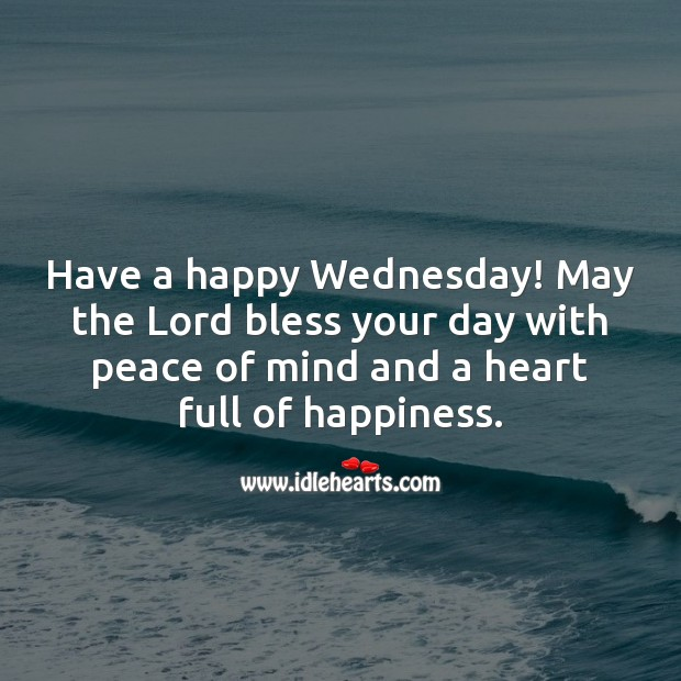 Have a happy Wednesday! May the Lord bless your day. Wednesday Quotes Image