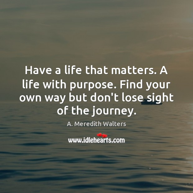 Image, Have a life that matters. A life with purpose. Find your own