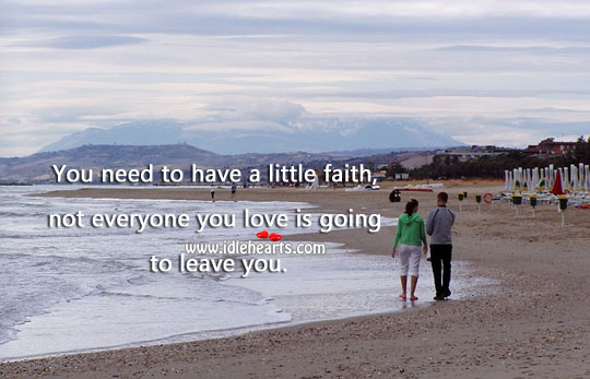 Faith Quotes image saying: Not everyone you love is going to leave you.
