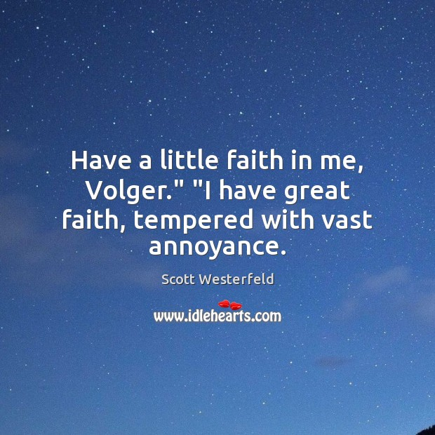 """Image, Have a little faith in me, Volger."""" """"I have great faith, tempered with vast annoyance."""