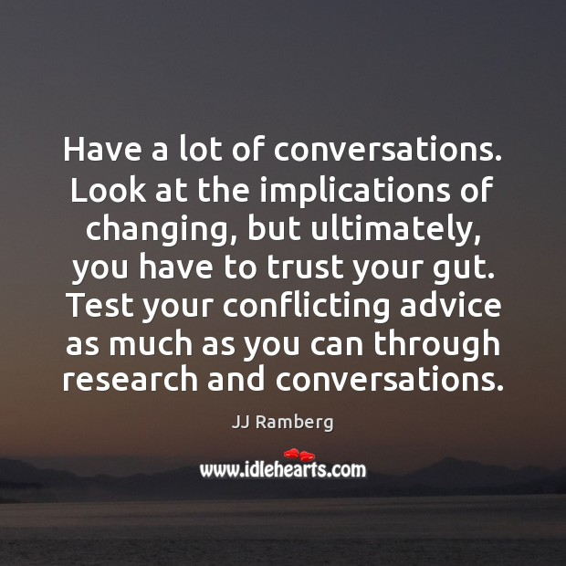 Have a lot of conversations. Look at the implications of changing, but Image