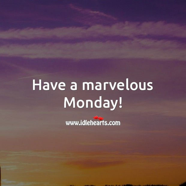 Have a marvelous Monday! Monday Quotes Image