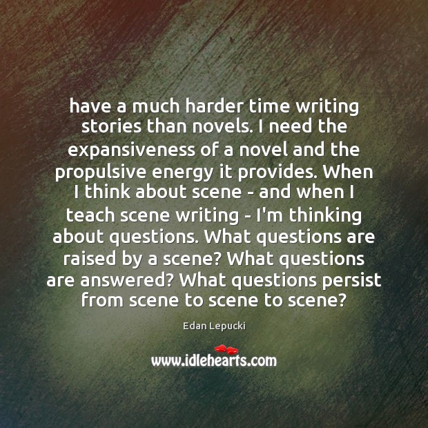 Have a much harder time writing stories than novels. I need the Image