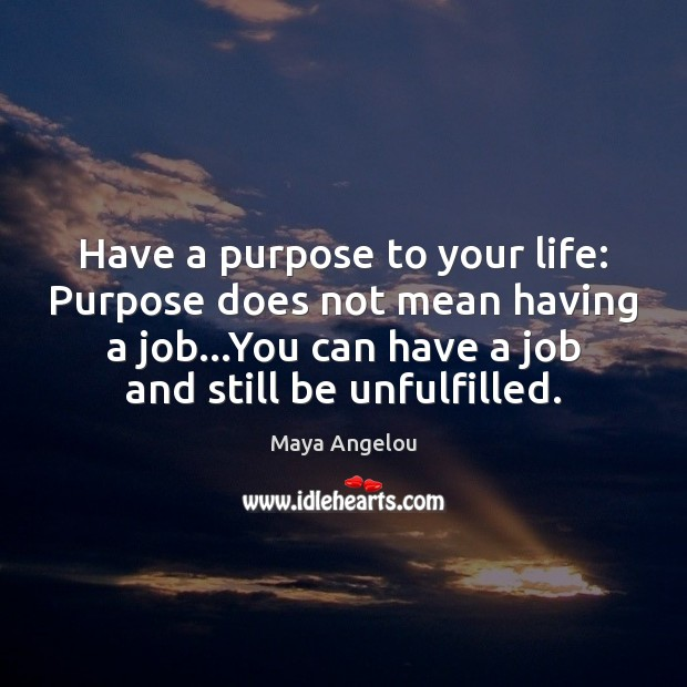 Have a purpose to your life: Purpose does not mean having a Image