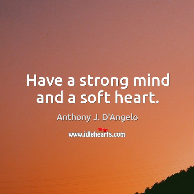 Image, Have a strong mind and a soft heart.