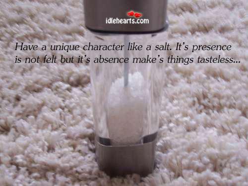 Have a Unique Character Like A Salt. It's Presence…