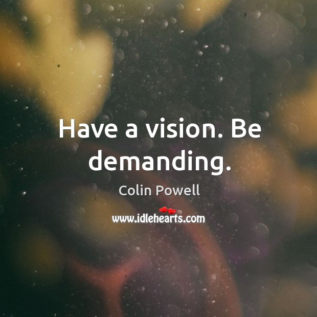 Have a vision. Be demanding. Image