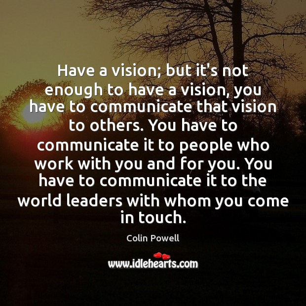 Have a vision; but it's not enough to have a vision, you Image