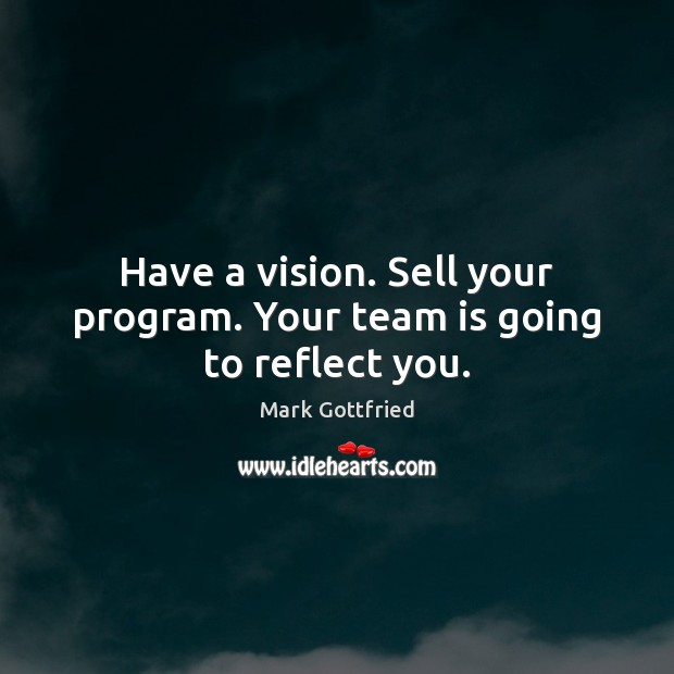 Image, Have a vision. Sell your program. Your team is going to reflect you.