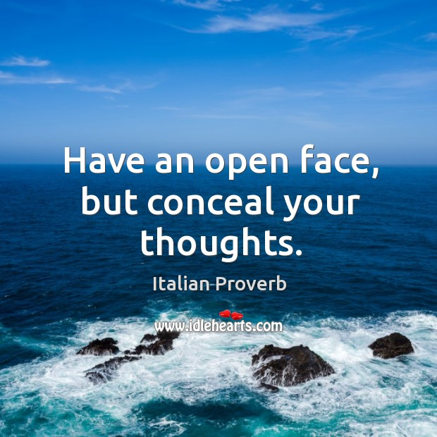 Have an open face, but conceal your thoughts. Image