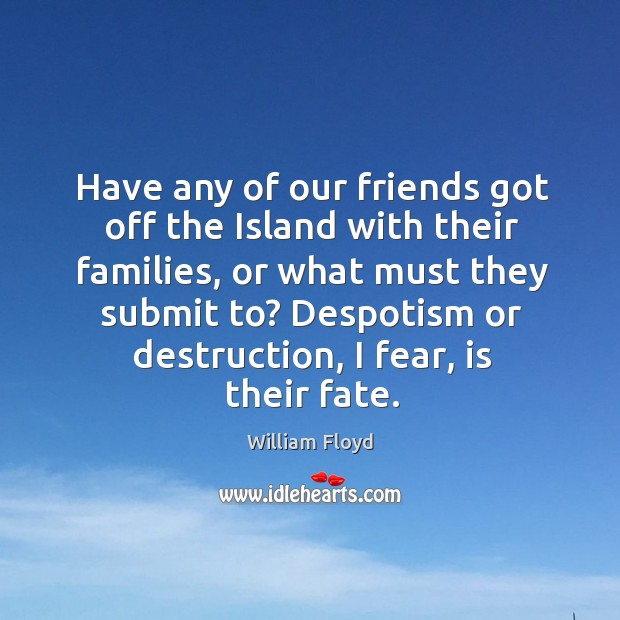 Have any of our friends got off the island with their families, or what must they submit to? Image
