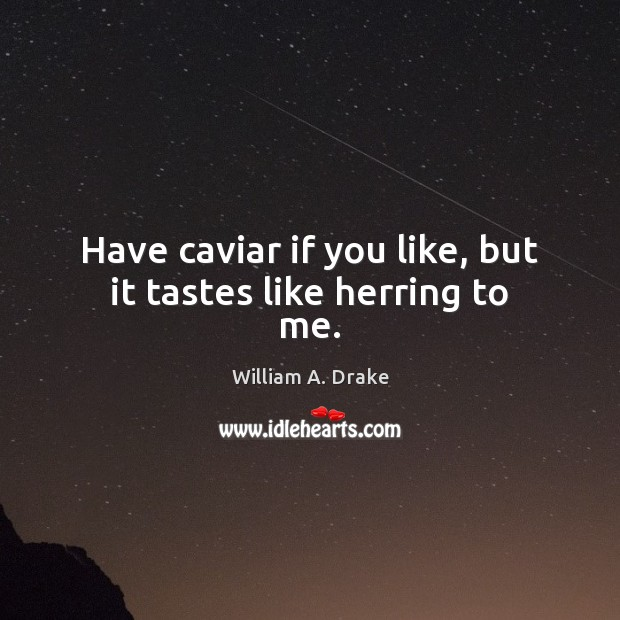 Have caviar if you like, but it tastes like herring to me. Image